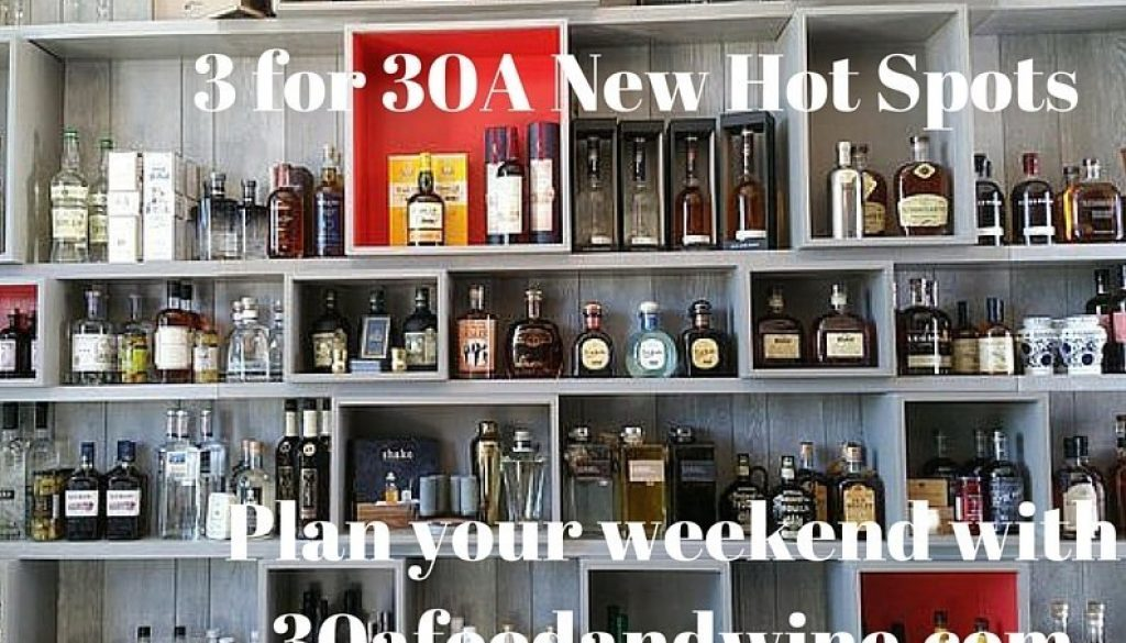 3 for 30A New Hot Spots Plan your weekend with 30afoodandwine.com