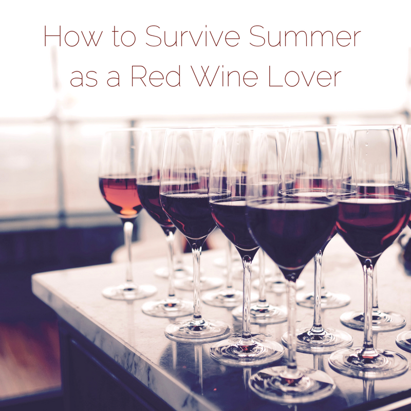 Summer Reds: How to Survive Summer as a Red Wine Lover!